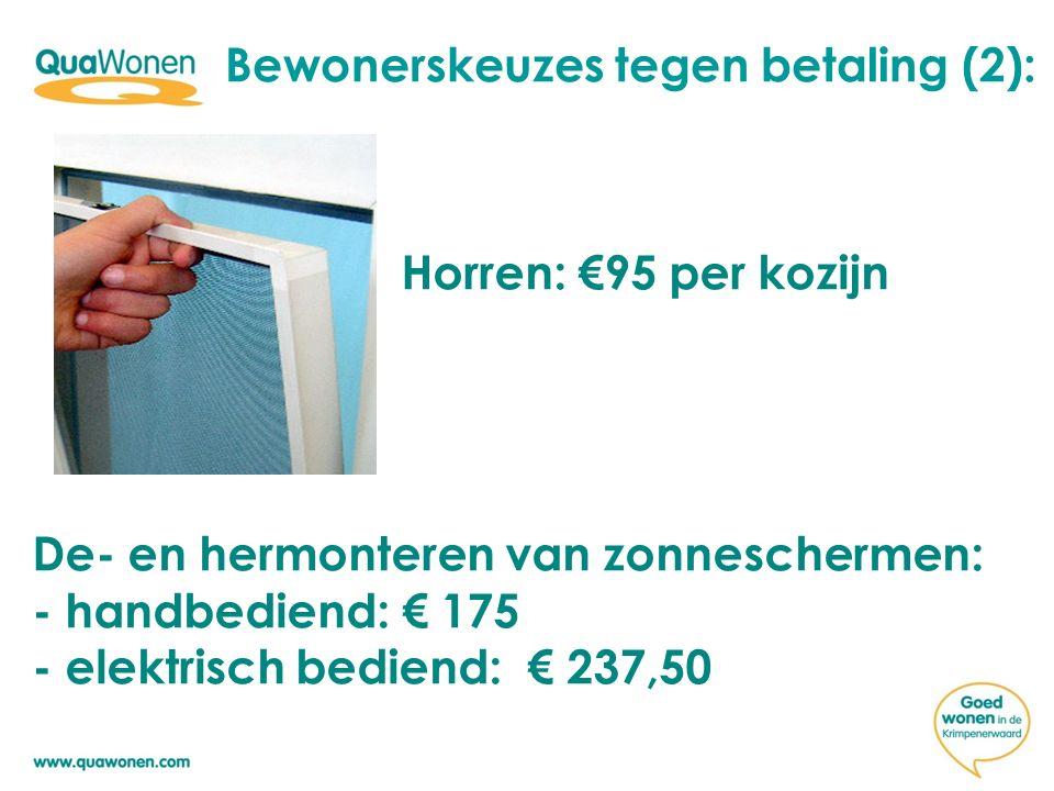 Horren: €95 per kozijn De- en hermonteren van zonneschermen: - handbediend: € 175 - elektrisch bediend: € 237,50 Bewonerskeuzes tegen betaling (2):