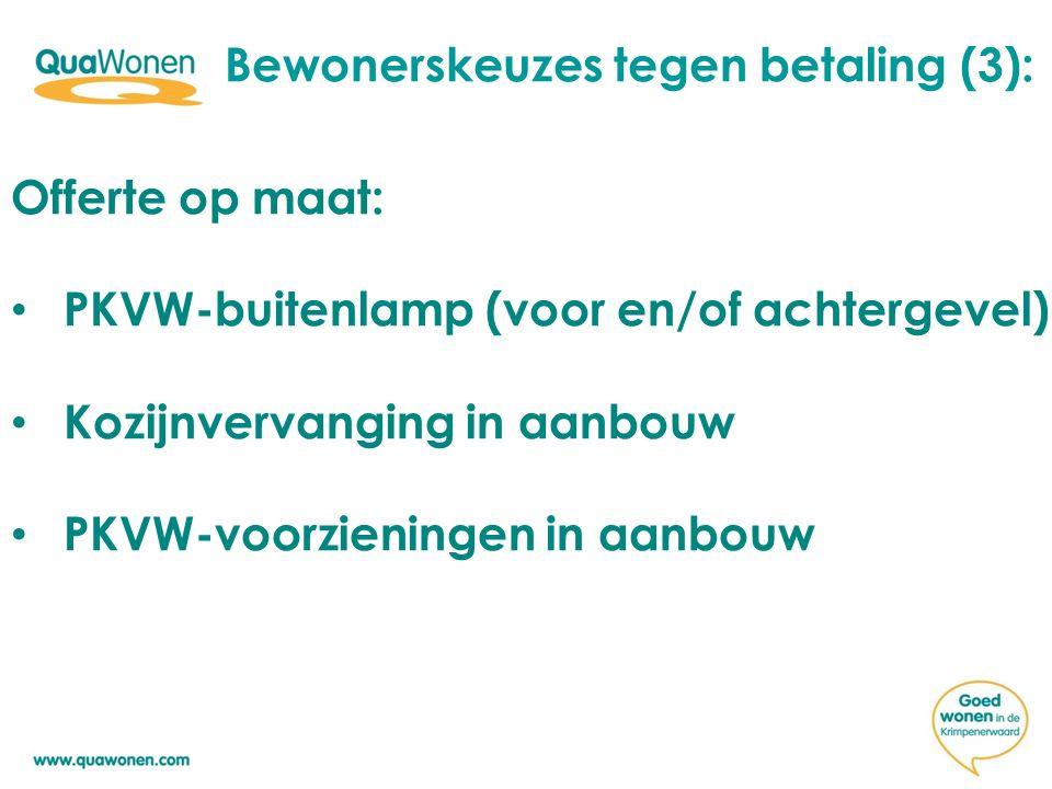 Bewonerskeuzes tegen betaling (3): Offerte op maat: PKVW-buitenlamp (voor en/of achtergevel) Kozijnvervanging in aanbouw PKVW-voorzieningen in aanbouw
