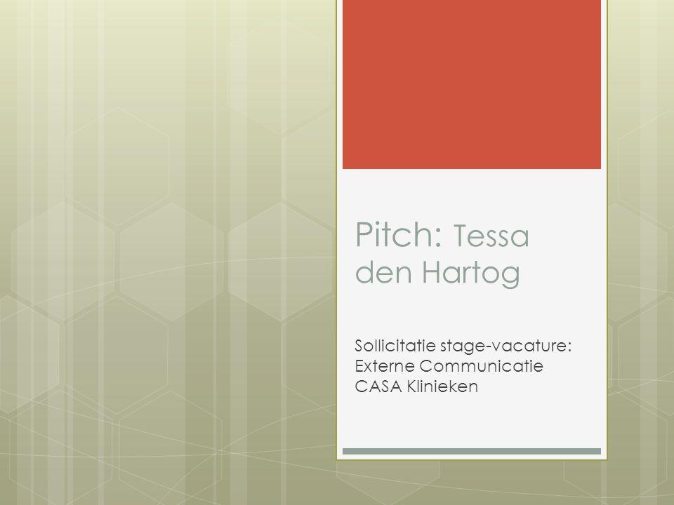 Pitch: Tessa den Hartog Sollicitatie stage-vacature: Externe Communicatie CASA Klinieken