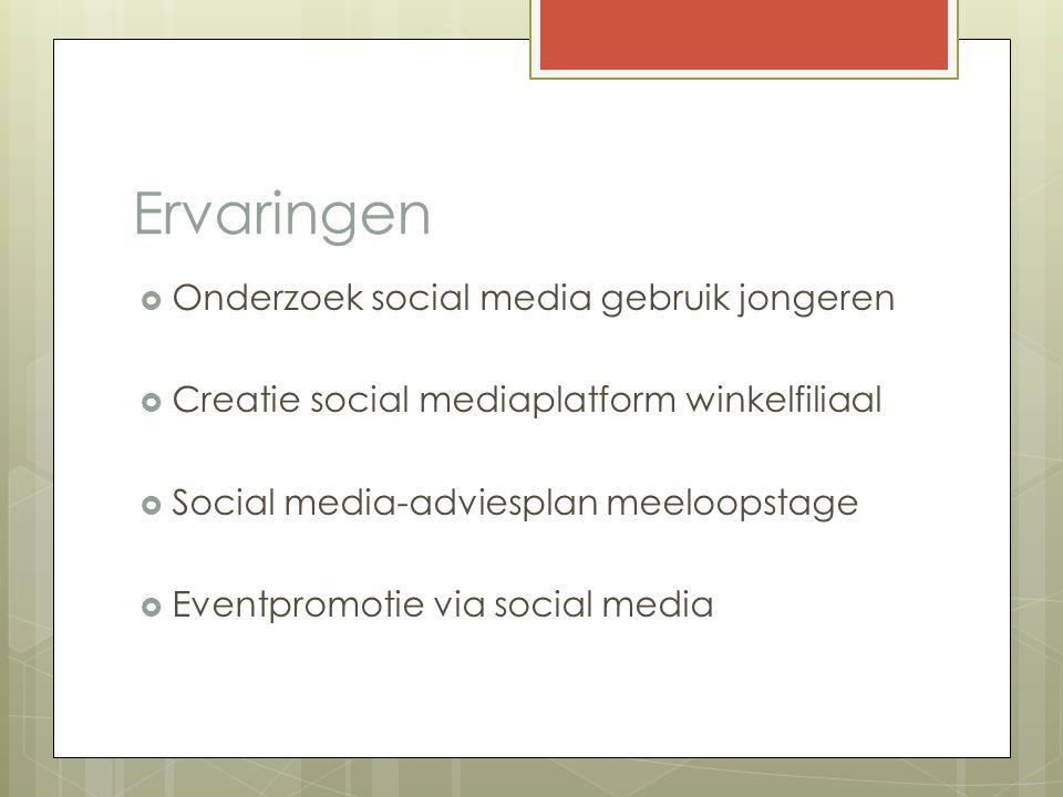 Ervaringen  Onderzoek social media gebruik jongeren  Creatie social mediaplatform winkelfiliaal  Social media-adviesplan meeloopstage  Eventpromotie via social media