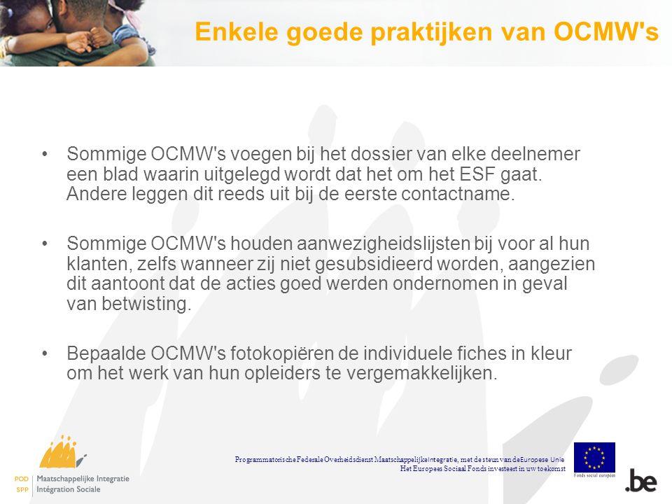 Enkele goede praktijken van OCMW s Sommige OCMW s voegen bij het dossier van elke deelnemer een blad waarin uitgelegd wordt dat het om het ESF gaat.