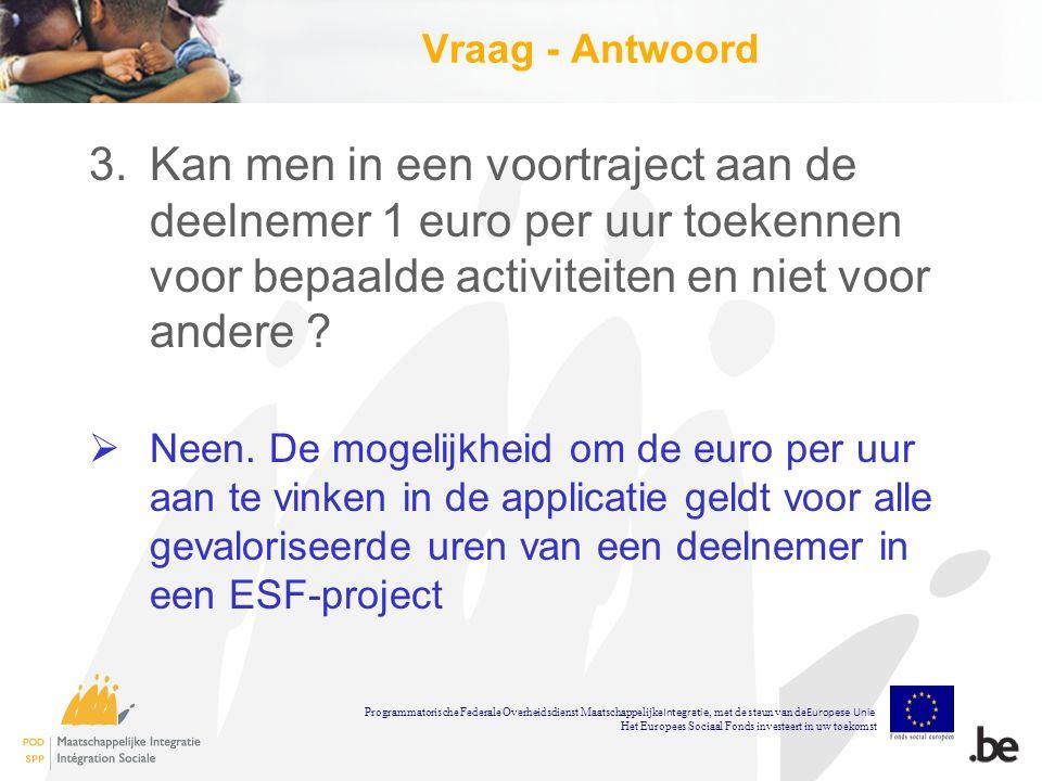 Vraag - Antwoord 3.Kan men in een voortraject aan de deelnemer 1 euro per uur toekennen voor bepaalde activiteiten en niet voor andere .