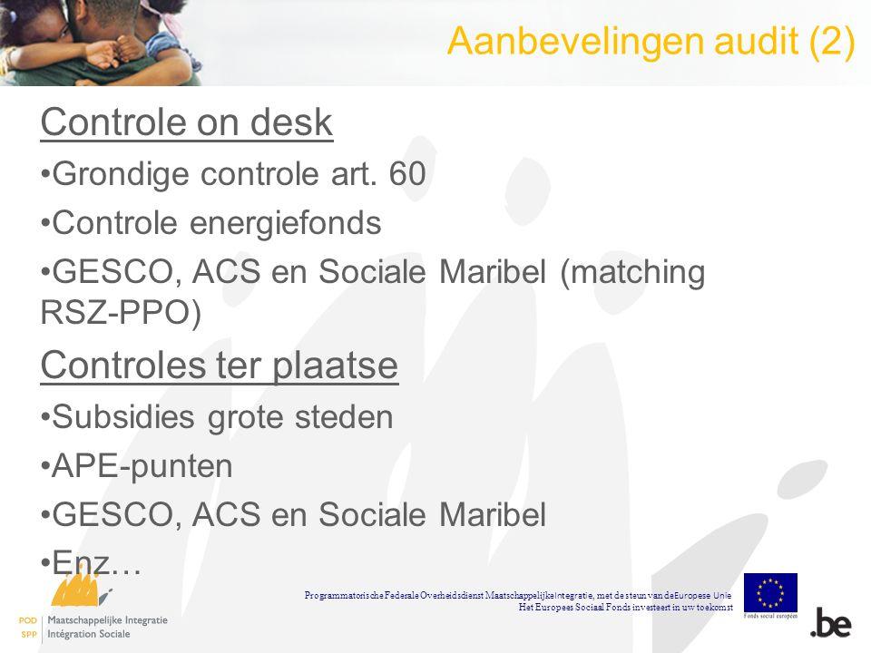 Aanbevelingen audit (2) Controle on desk Grondige controle art. 60 Controle energiefonds GESCO, ACS en Sociale Maribel (matching RSZ-PPO) Controles te