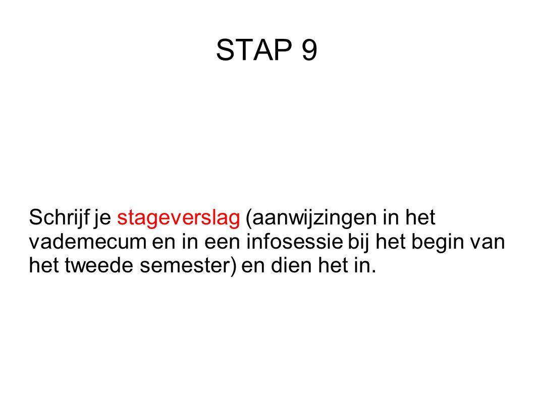 STAP 9 Schrijf je stageverslag (aanwijzingen in het vademecum en in een infosessie bij het begin van het tweede semester) en dien het in.