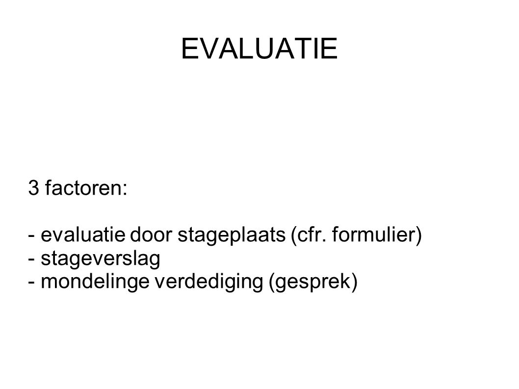 EVALUATIE 3 factoren: - evaluatie door stageplaats (cfr.