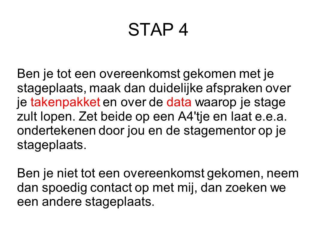 STAP 4 Ben je tot een overeenkomst gekomen met je stageplaats, maak dan duidelijke afspraken over je takenpakket en over de data waarop je stage zult