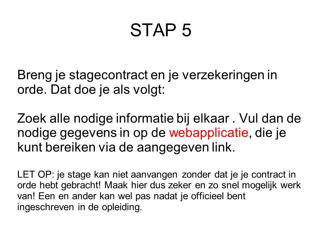 STAP 5 Breng je stagecontract en je verzekeringen in orde. Dat doe je als volgt: Zoek alle nodige informatie bij elkaar. Vul dan de nodige gegevens in