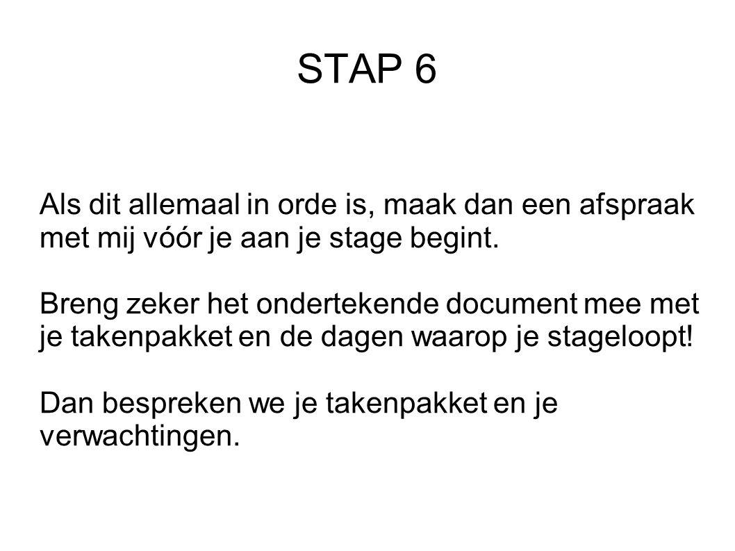 STAP 6 Als dit allemaal in orde is, maak dan een afspraak met mij vóór je aan je stage begint. Breng zeker het ondertekende document mee met je takenp