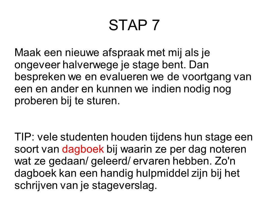 STAP 7 Maak een nieuwe afspraak met mij als je ongeveer halverwege je stage bent. Dan bespreken we en evalueren we de voortgang van een en ander en ku