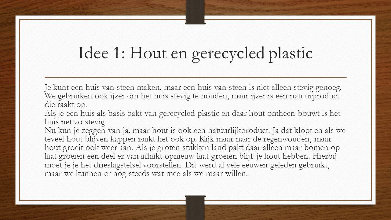 Idee 1: Hout en gerecycled plastic Je kunt een huis van steen maken, maar een huis van steen is niet alleen stevig genoeg.
