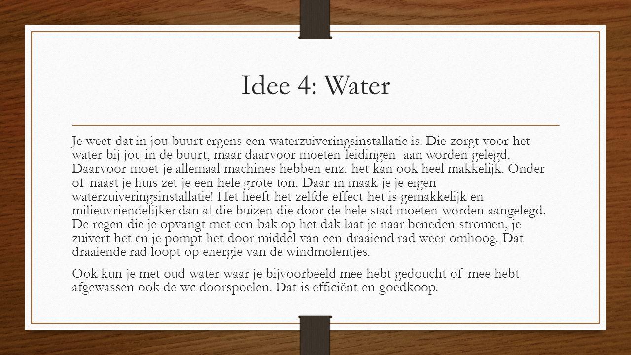 Idee 4: Water Je weet dat in jou buurt ergens een waterzuiveringsinstallatie is.