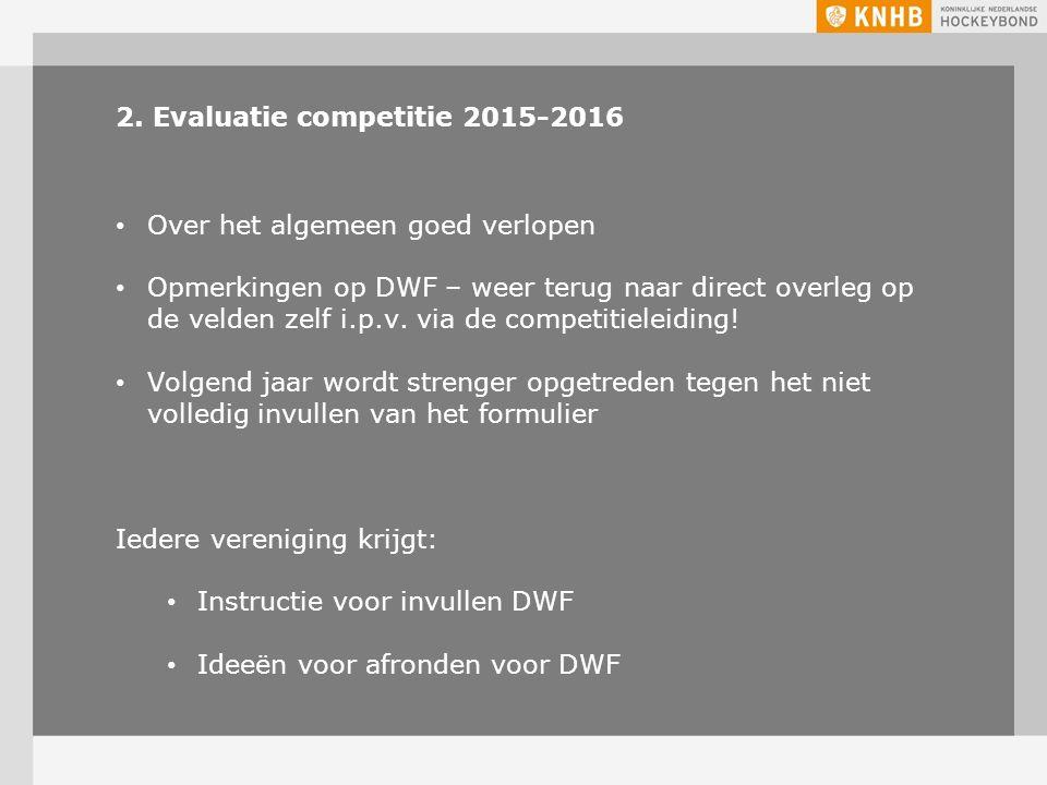 2. Evaluatie competitie 2015-2016 Over het algemeen goed verlopen Opmerkingen op DWF – weer terug naar direct overleg op de velden zelf i.p.v. via de