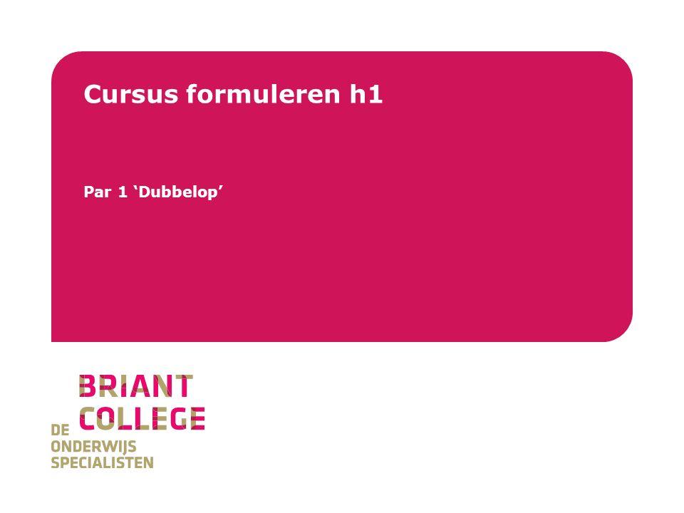 Briant College Cursus formuleren h1 Par 1 'Dubbelop'