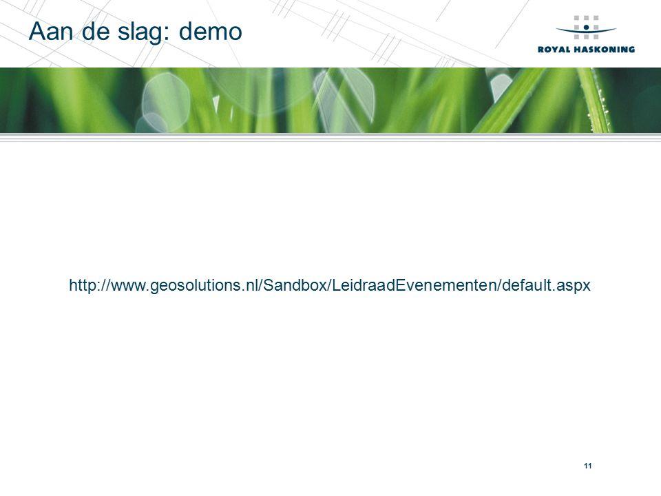 11 Aan de slag: demo http://www.geosolutions.nl/Sandbox/LeidraadEvenementen/default.aspx