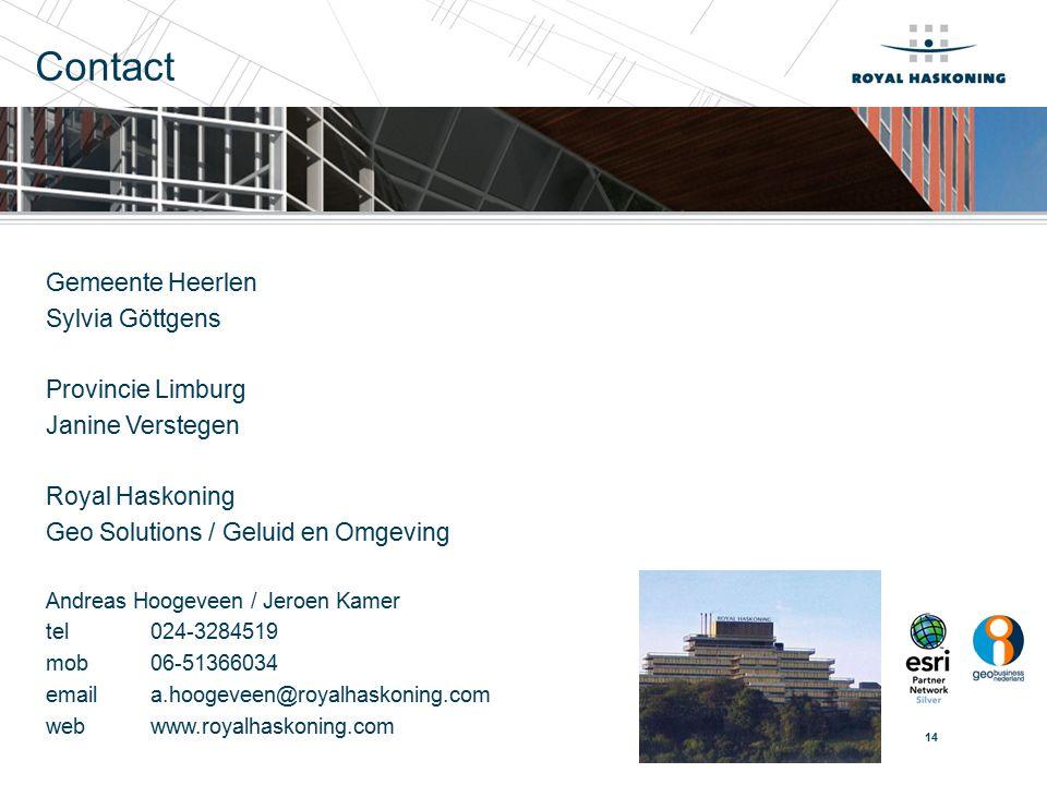 14 Contact Gemeente Heerlen Sylvia Göttgens Provincie Limburg Janine Verstegen Royal Haskoning Geo Solutions / Geluid en Omgeving Andreas Hoogeveen / Jeroen Kamer tel 024-3284519 mob 06-51366034 emaila.hoogeveen@royalhaskoning.com webwww.royalhaskoning.com