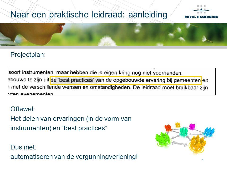 4 Naar een praktische leidraad: aanleiding Projectplan: Oftewel: Het delen van ervaringen (in de vorm van instrumenten) en best practices Dus niet: automatiseren van de vergunningverlening!