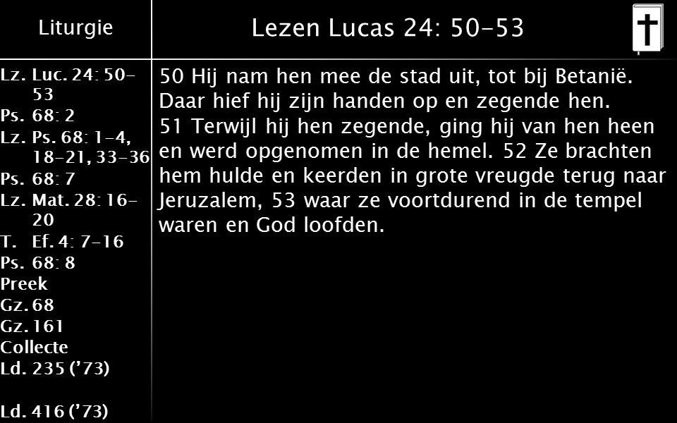 Liturgie Lz.Luc. 24: 50- 53 Ps.68: 2 Lz.Ps. 68: 1-4, 18-21, 33-36 Ps.68: 7 Lz.Mat.