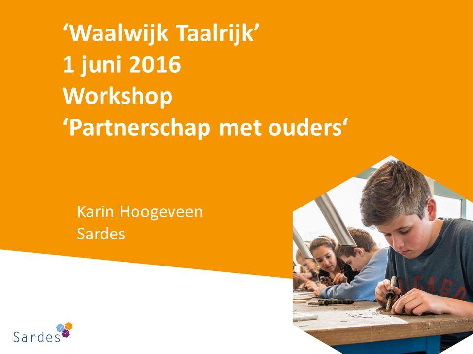 'Waalwijk Taalrijk' 1 juni 2016 Workshop 'Partnerschap met ouders' Karin Hoogeveen Sardes