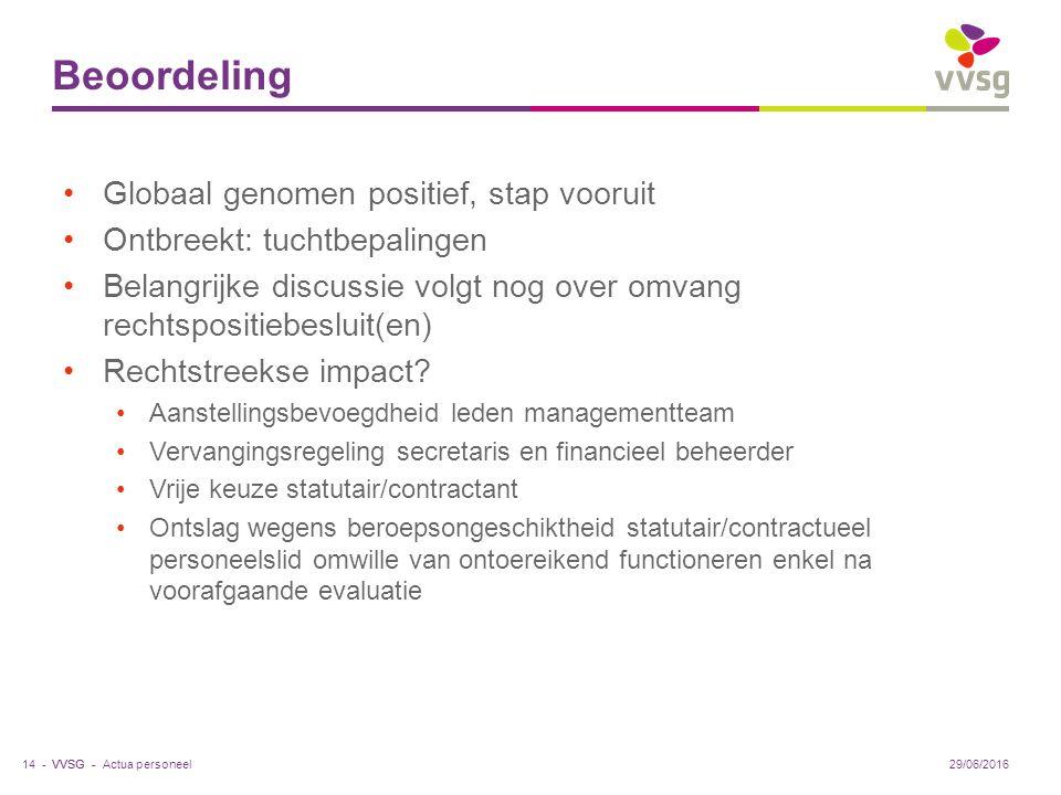 VVSG - Beoordeling Globaal genomen positief, stap vooruit Ontbreekt: tuchtbepalingen Belangrijke discussie volgt nog over omvang rechtspositiebesluit(en) Rechtstreekse impact.