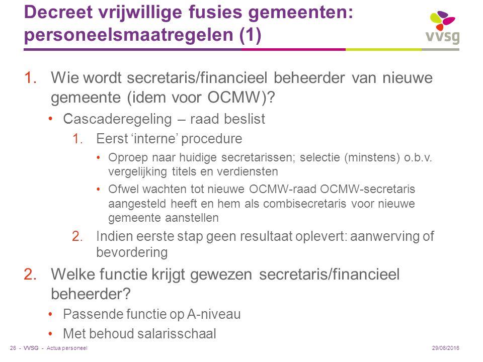 VVSG - Decreet vrijwillige fusies gemeenten: personeelsmaatregelen (1) 1.Wie wordt secretaris/financieel beheerder van nieuwe gemeente (idem voor OCMW).
