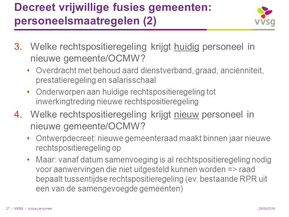VVSG - Decreet vrijwillige fusies gemeenten: personeelsmaatregelen (2) 3.Welke rechtspositieregeling krijgt huidig personeel in nieuwe gemeente/OCMW.