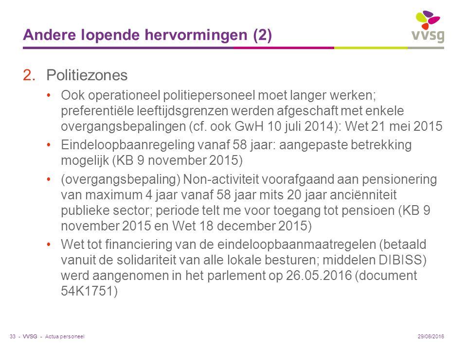 VVSG - Andere lopende hervormingen (2) 2.Politiezones Ook operationeel politiepersoneel moet langer werken; preferentiële leeftijdsgrenzen werden afgeschaft met enkele overgangsbepalingen (cf.
