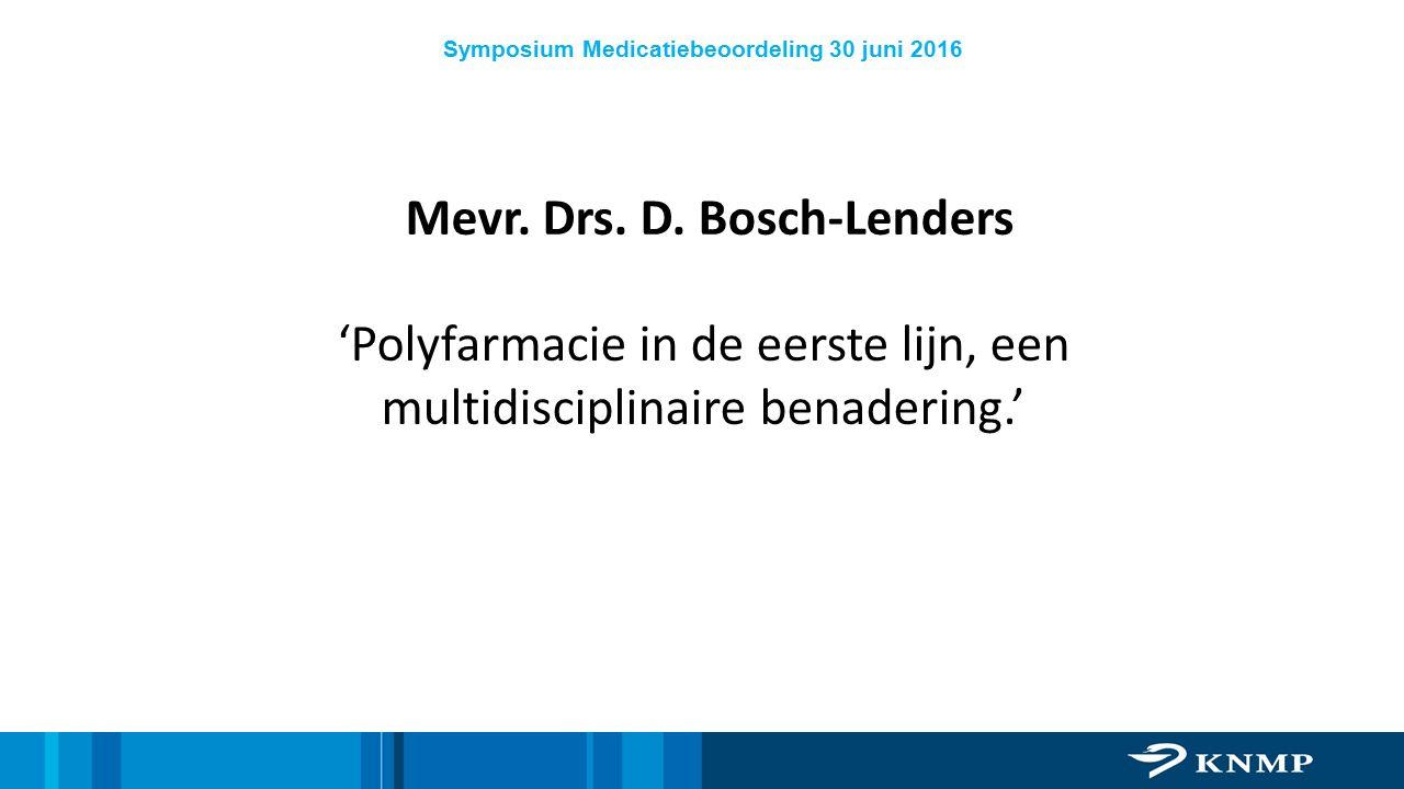 Symposium Medicatiebeoordeling 30 juni 2016 Mevr. Drs. D. Bosch-Lenders 'Polyfarmacie in de eerste lijn, een multidisciplinaire benadering.'
