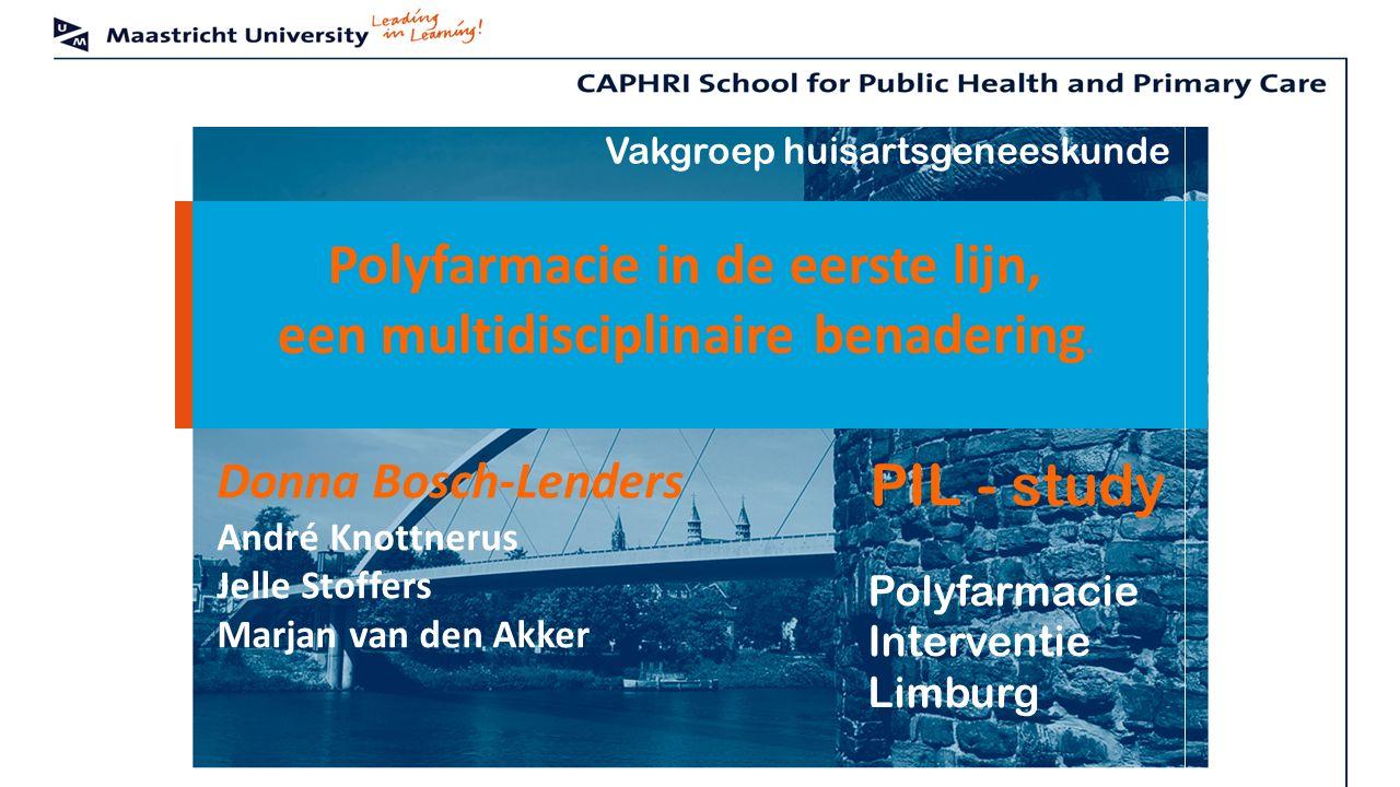 Huisartsgeneeskunde 2 Polyfarmacie in de eerste lijn, een multidisciplinaire benadering. Polyfarmacie Interventie Limburg Vakgroep huisartsgeneeskunde