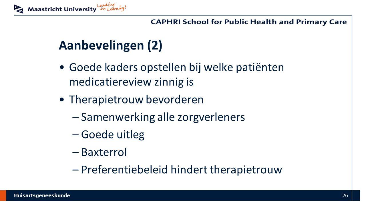 Huisartsgeneeskunde 26 Aanbevelingen (2) Goede kaders opstellen bij welke patiënten medicatiereview zinnig is Therapietrouw bevorderen –Samenwerking a
