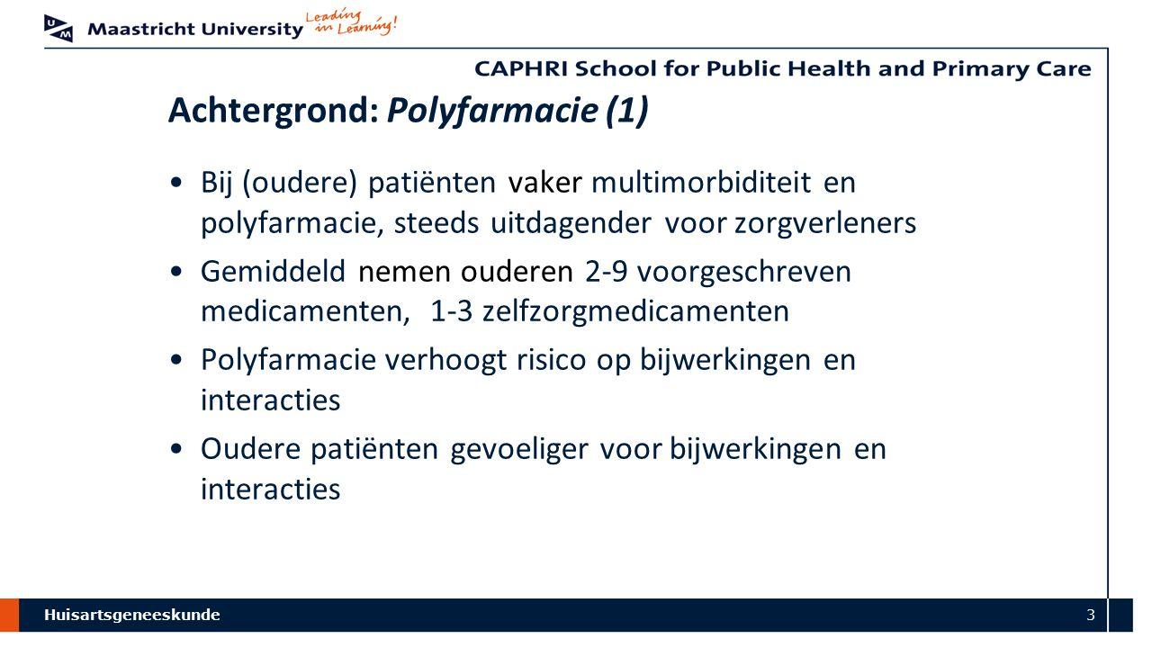 Huisartsgeneeskunde 3 Achtergrond: Polyfarmacie (1) Bij (oudere) patiënten vaker multimorbiditeit en polyfarmacie, steeds uitdagender voor zorgverlene