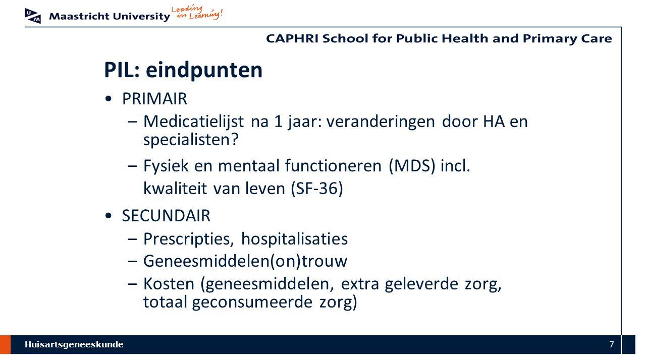 Huisartsgeneeskunde 7 PIL: eindpunten PRIMAIR –Medicatielijst na 1 jaar: veranderingen door HA en specialisten? –Fysiek en mentaal functioneren (MDS)