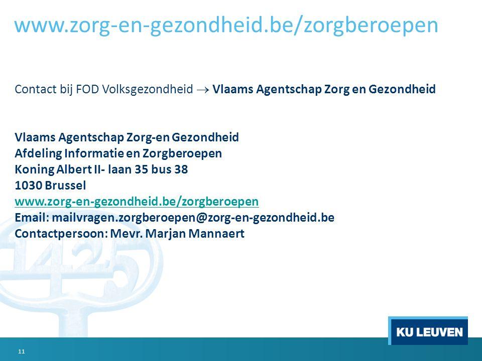 Contact bij FOD Volksgezondheid  Vlaams Agentschap Zorg en Gezondheid Vlaams Agentschap Zorg-en Gezondheid Afdeling Informatie en Zorgberoepen Koning