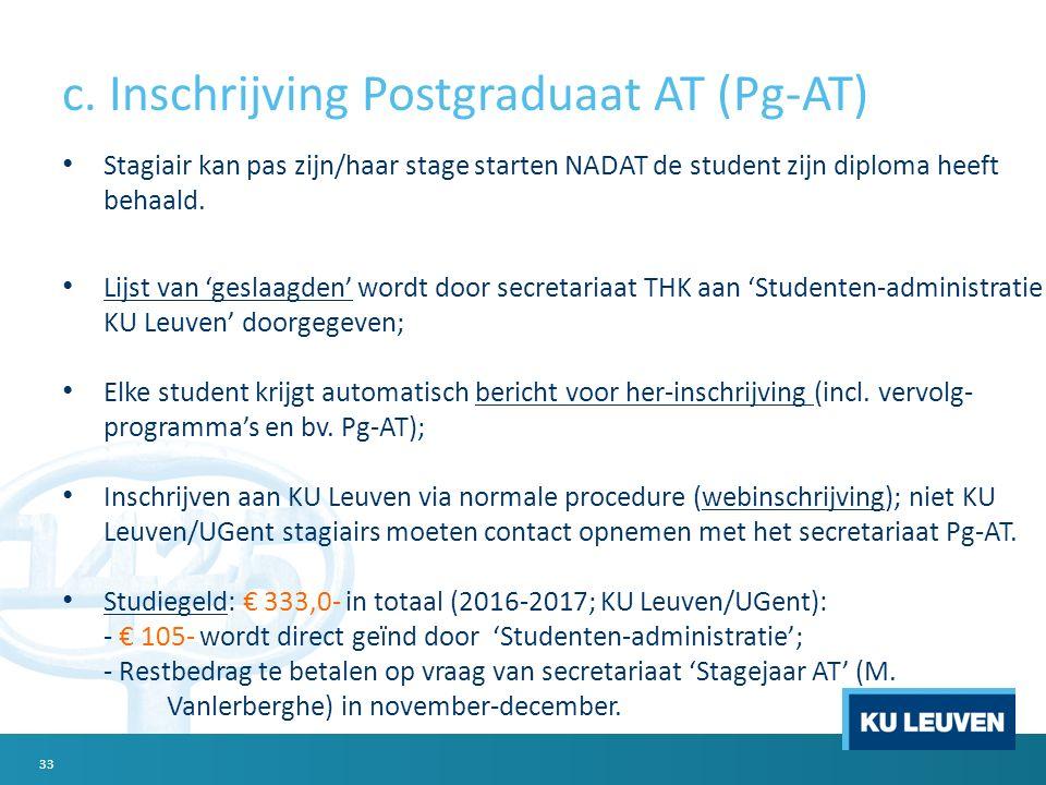 c. Inschrijving Postgraduaat AT (Pg-AT) Stagiair kan pas zijn/haar stage starten NADAT de student zijn diploma heeft behaald. Lijst van 'geslaagden' w