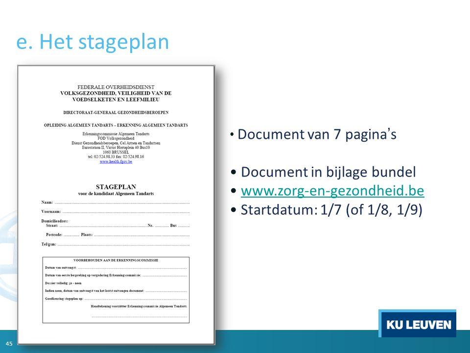 e. Het stageplan Document van 7 pagina's Document in bijlage bundel www.zorg-en-gezondheid.be Startdatum: 1/7 (of 1/8, 1/9) 45