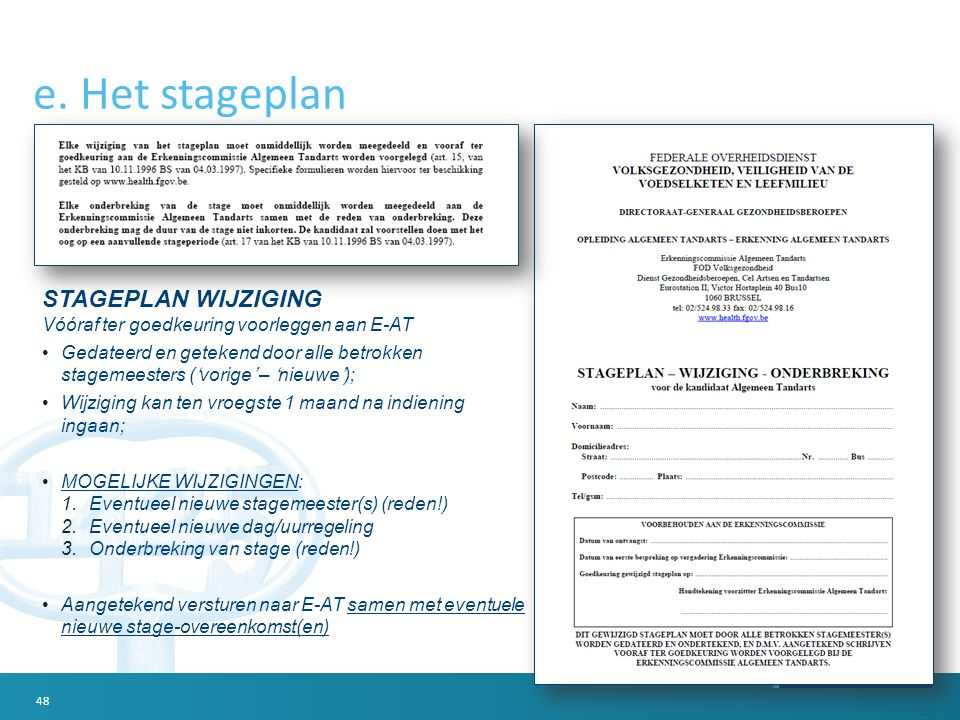 e. Het stageplan STAGEPLAN WIJZIGING Vóóraf ter goedkeuring voorleggen aan E-AT Gedateerd en getekend door alle betrokken stagemeesters ('vorige' – 'n