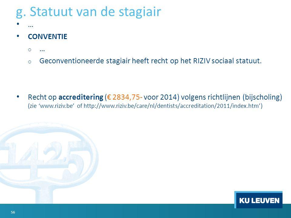 … CONVENTIE o…o… o Geconventioneerde stagiair heeft recht op het RIZIV sociaal statuut. Recht op accreditering (€ 2834,75- voor 2014) volgens richtlij