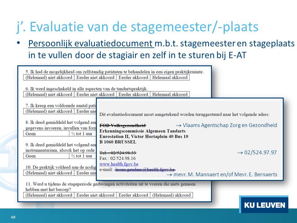 j'. Evaluatie van de stagemeester/-plaats Persoonlijk evaluatiedocument m.b.t. stagemeester en stageplaats in te vullen door de stagiair en zelf in te