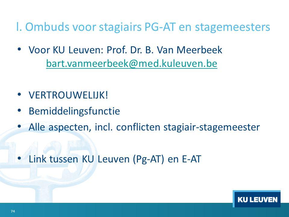 l. Ombuds voor stagiairs PG-AT en stagemeesters Voor KU Leuven: Prof. Dr. B. Van Meerbeek bart.vanmeerbeek@med.kuleuven.be bart.vanmeerbeek@med.kuleuv
