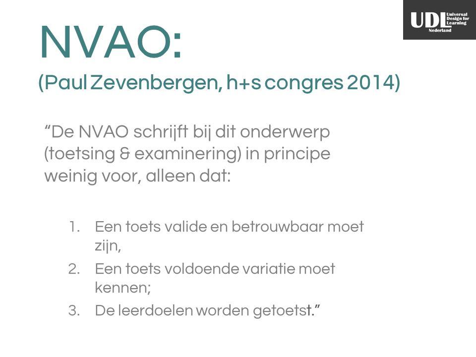 NVAO: (Paul Zevenbergen, h+s congres 2014) De NVAO schrijft bij dit onderwerp (toetsing & examinering) in principe weinig voor, alleen dat: 1.