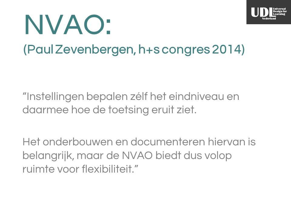 NVAO: (Paul Zevenbergen, h+s congres 2014) Instellingen bepalen zélf het eindniveau en daarmee hoe de toetsing eruit ziet.