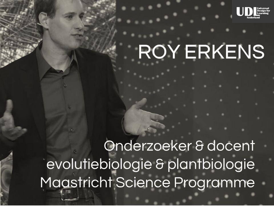 Onderzoeker & docent evolutiebiologie & plantbiologie Maastricht Science Programme ROY ERKENS
