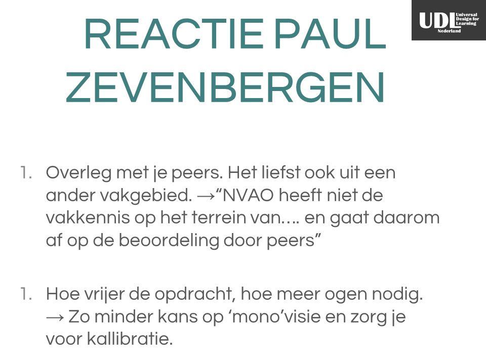 REACTIE PAUL ZEVENBERGEN 1.Overleg met je peers. Het liefst ook uit een ander vakgebied.