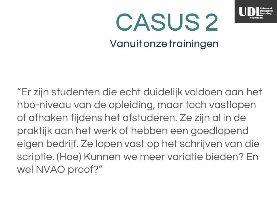 CASUS 2 Vanuit onze trainingen Er zijn studenten die echt duidelijk voldoen aan het hbo-niveau van de opleiding, maar toch vastlopen of afhaken tijdens het afstuderen.