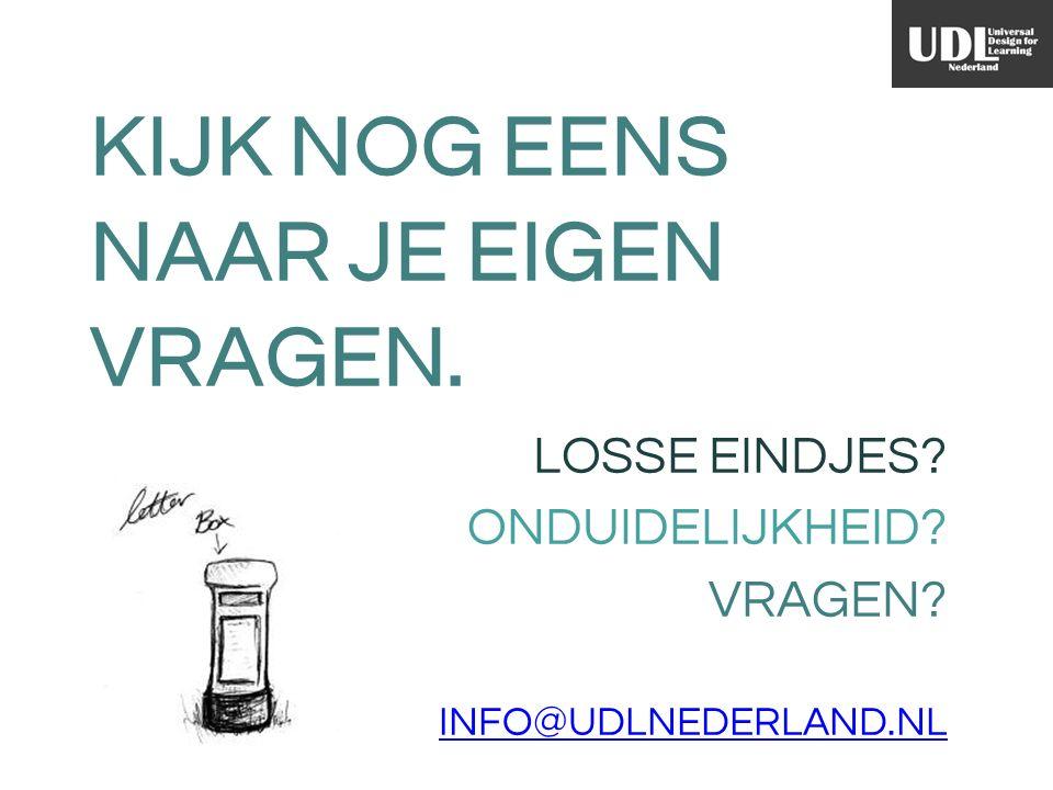 KIJK NOG EENS NAAR JE EIGEN VRAGEN. LOSSE EINDJES ONDUIDELIJKHEID VRAGEN INFO@UDLNEDERLAND.NL
