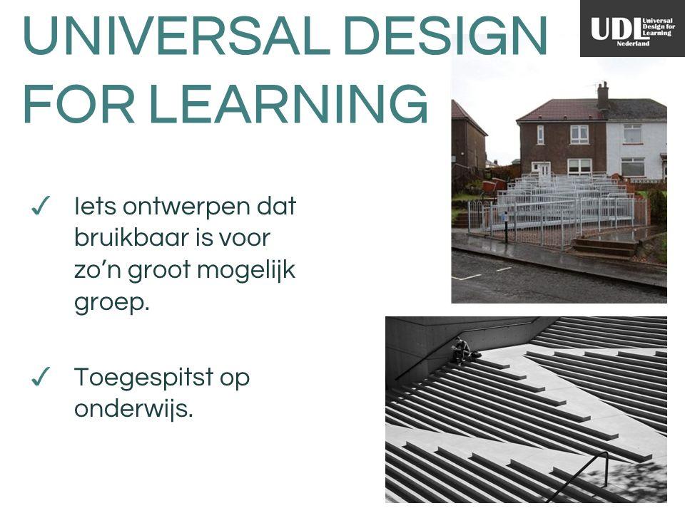 UNIVERSAL DESIGN FOR LEARNING ✓ Iets ontwerpen dat bruikbaar is voor zo'n groot mogelijk groep.