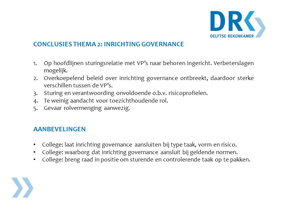 CONCLUSIES THEMA 2: INRICHTING GOVERNANCE 1.Op hoofdlijnen sturingsrelatie met VP's naar behoren ingericht.