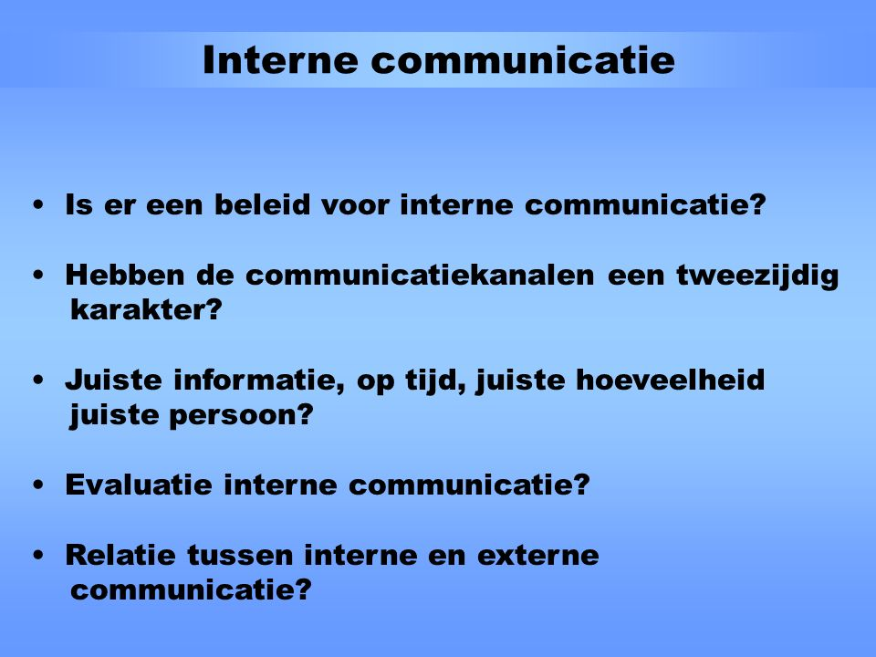 Interne communicatie Is er een beleid voor interne communicatie.