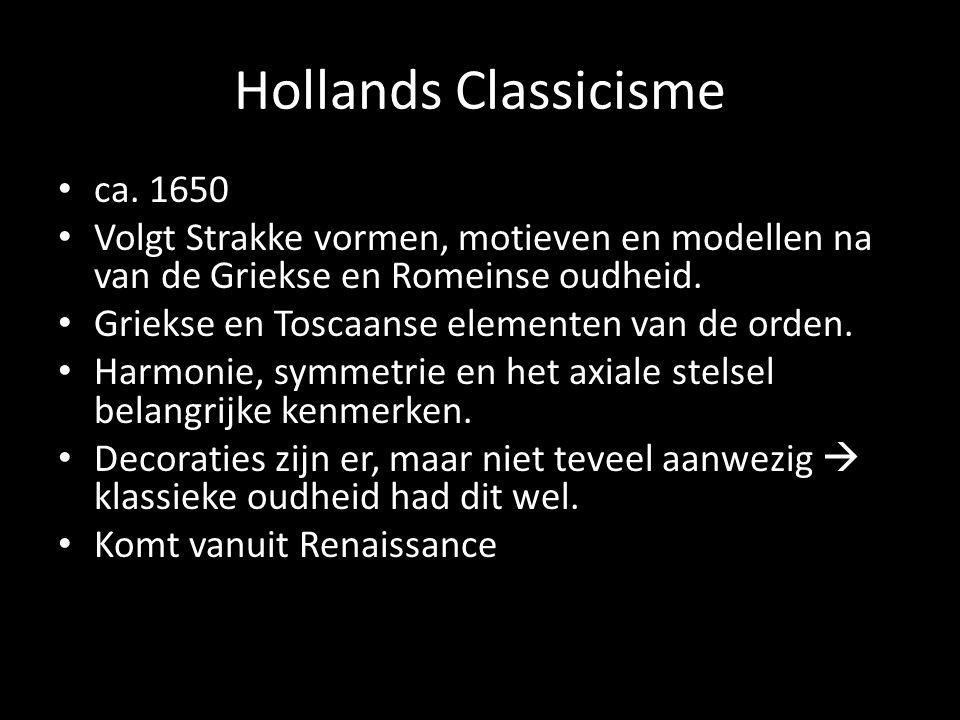 ca. 1650 Volgt Strakke vormen, motieven en modellen na van de Griekse en Romeinse oudheid. Griekse en Toscaanse elementen van de orden. Harmonie, symm