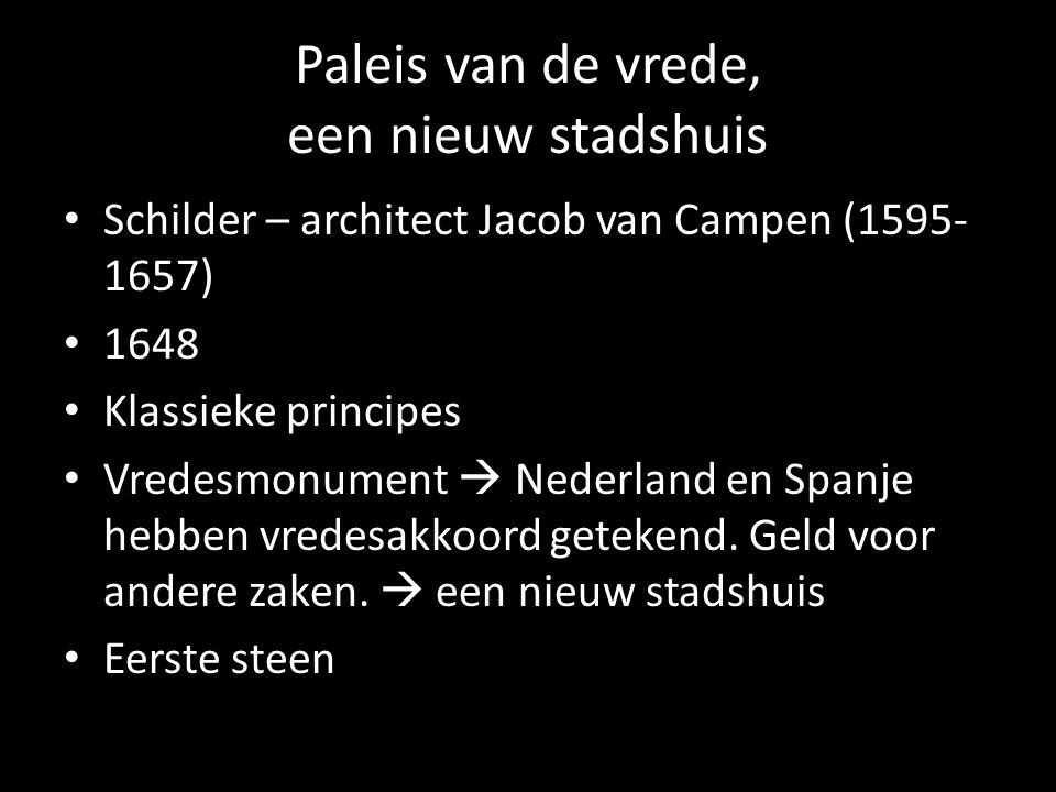 Paleis van de vrede, een nieuw stadshuis Schilder – architect Jacob van Campen (1595- 1657) 1648 Klassieke principes Vredesmonument  Nederland en Spa