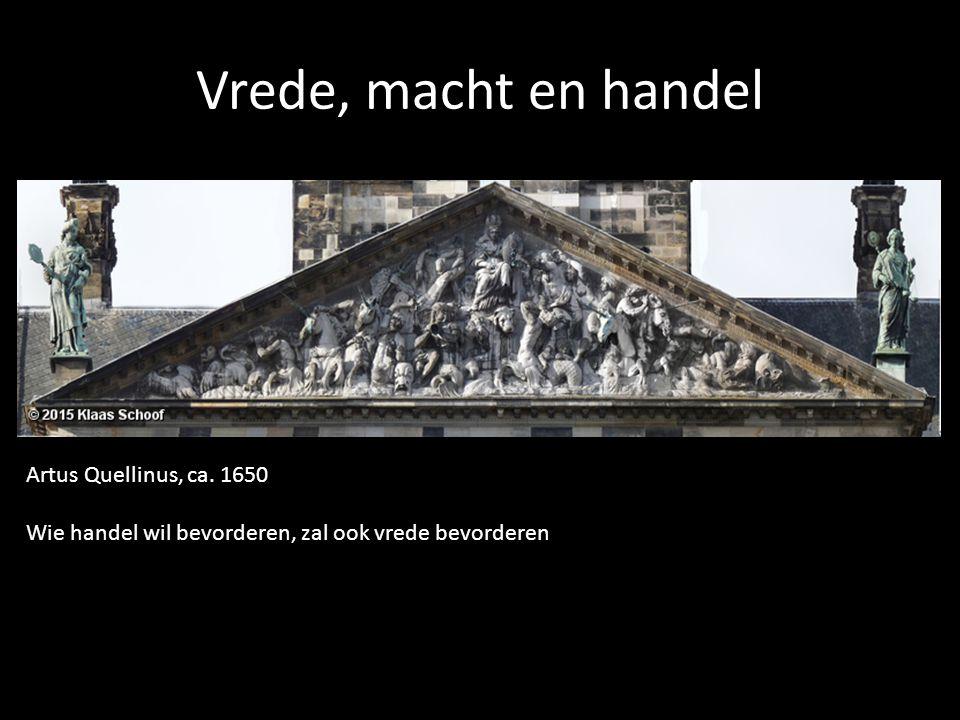 Vrede, macht en handel Artus Quellinus, ca. 1650 Wie handel wil bevorderen, zal ook vrede bevorderen